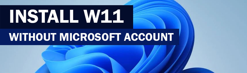 How to install Windows 11 without a Microsoft Account
